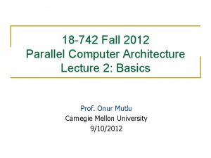 18 742 Fall 2012 Parallel Computer Architecture Lecture