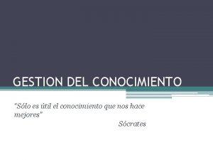 GESTION DEL CONOCIMIENTO Slo es til el conocimiento