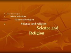 n n Science and religion Science and Religion