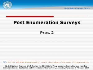 Post Enumeration Surveys Pres 2 United Nations Regional