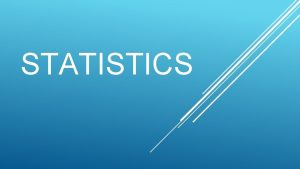 STATISTICS WHAT IS STATISTICS Statistics is the science