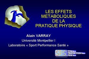 LES EFFETS METABOLIQUES DE LA PRATIQUE PHYSIQUE Alain