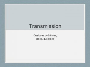 Transmission Quelques dfinitions ides questions Dfinition Centre National