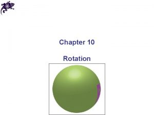 Chapter 10 Rotation Rotation of a rigid body