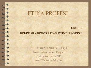 ETIKA PROFESI SESI 1 BEBERAPA PENGERTIAN ETIKA PROFESI