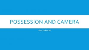 POSSESSION AND CAMERA Jozef Jankowiak POSSESSION Usable in