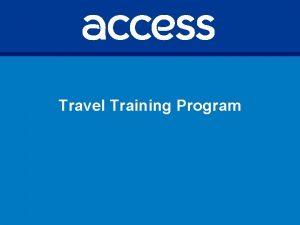 Travel Training Program Background Travel Training Services provided