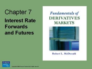 Chapter 7 Interest Rate Forwards and Futures Copyright