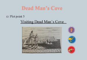 Dead Mans Cove Plot point 5 Visiting Dead