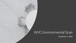 WVC Environmental Scan December 3 2020 Internal Scan