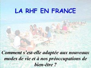 LA RHF EN FRANCE Comment sestelle adapte aux