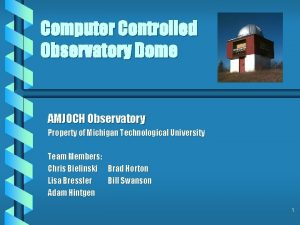 Computer Controlled Observatory Dome AMJOCH Observatory Property of