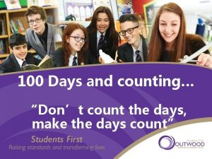 100 Days and counting Dont count the days