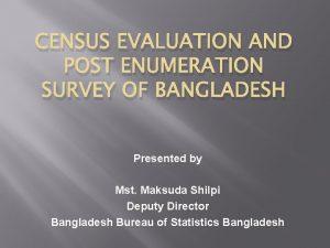 CENSUS EVALUATION AND POST ENUMERATION SURVEY OF BANGLADESH