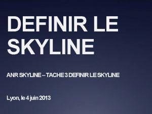 DEFINIR LE SKYLINE ANR SKYLINE TACHE 3 DEFINIR