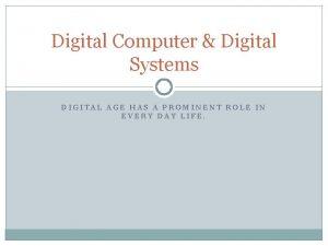 Digital Computer Digital Systems DIGITAL AGE HAS A