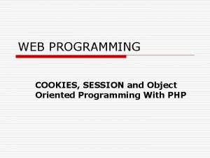 WEB PROGRAMMING COOKIES SESSION and Object Oriented Programming