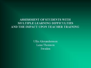 ASSESSMENT OF STUDENTS WITH MULTIPLE LEARNING DIFFICULTIES AND