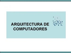 ARQUITECTURA DE COMPUTADORES ARQUITECTURA DE COMPUTADORES Como funciona