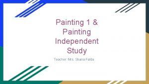Painting 1 Painting Independent Study Teacher Mrs Shana