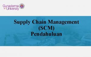 Supply Chain Management SCM Pendahuluan Pemahaman SCM Sebuah