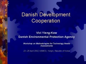 Danish Development Cooperation Vivi YiengKow Danish Environmental Protection