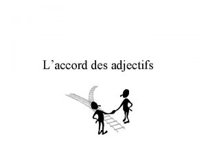 Laccord des adjectifs Adjectives must agree with the