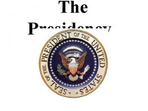 The Presidency The Presidency Qualifications 1 A naturalborn