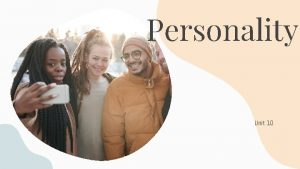 Personality Unit 10 Components of personality Personality is