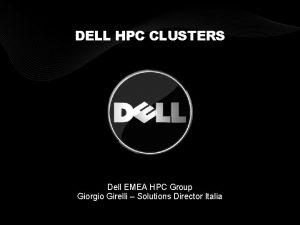 DELL HPC CLUSTERS Dell EMEA HPC Group Giorgio