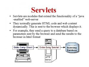 Servlets Servlets are modules that extend the functionality