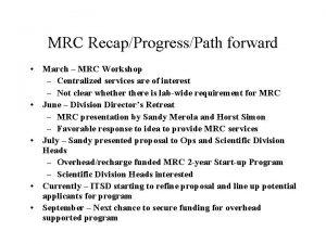 MRC RecapProgressPath forward March MRC Workshop Centralized services
