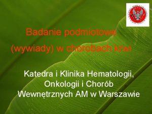 Badanie podmiotowe wywiady w chorobach krwi Katedra i