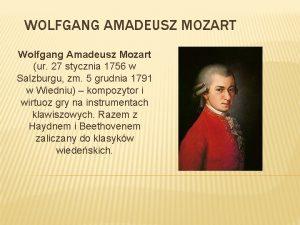 WOLFGANG AMADEUSZ MOZART Wolfgang Amadeusz Mozart ur 27