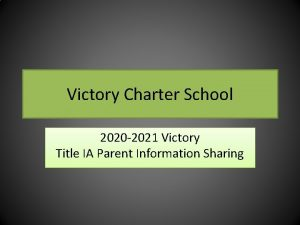 Victory Charter School 2020 2021 Victory Title IA