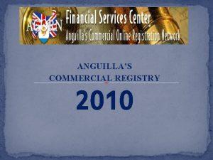 ANGUILLAS COMMERCIAL REGISTRY 2010 Commercial Registry REGISTRY PERFORMANCE