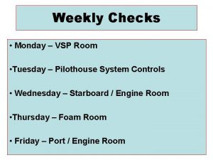 Weekly Checks Monday VSP Room Tuesday Pilothouse System