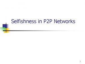 Selfishness in P 2 P Networks 1 Introduction