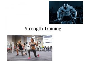 Strength Training Methods of evaluating strength Maximum strength