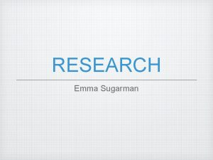RESEARCH Emma Sugarman Aims Purpose This research was