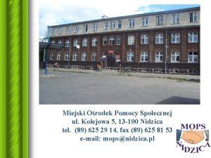 Miejski Orodek Pomocy Spoecznej ul Kolejowa 5 13