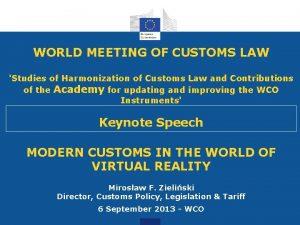 WORLD MEETING OF CUSTOMS LAW Studies of Harmonization