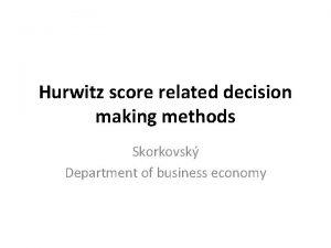 Hurwitz score related decision making methods Skorkovsk Department