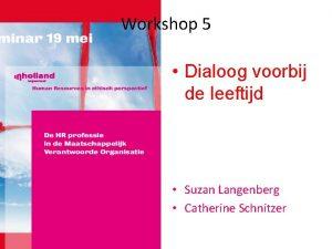 Workshop 5 Dialoog voorbij de leeftijd Suzan Langenberg