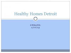 Healthy Homes Detroit UPDATE 11713 Healthy Homes Detroit