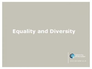 Equality and Diversity www worcester ac uk Equality