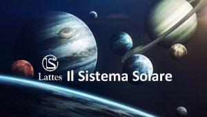 Il Sistema Solare Uno sguardo dinsieme LUNIVERSO CHE