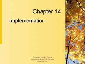 Chapter 14 Implementation Copyright 2004 by Delmar Learning