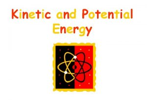 Kinetic and Potential Energy Potential Energy Potential energy