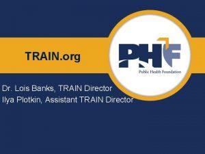 TRAIN org Dr Lois Banks TRAIN Director Ilya